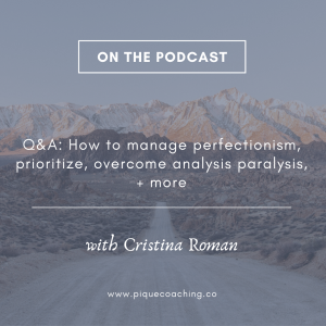 Q&A: How to manage perfectionism, prioritize, overcome analysis paralysis, + more