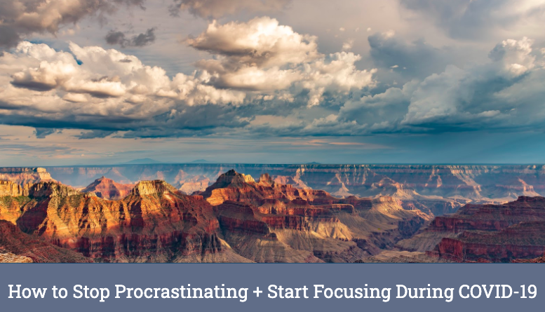 How to Stop Procrastinating and Start Focusing During COVID-19