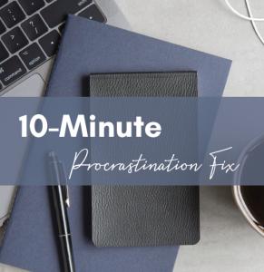 10-Minute Procrastination Fix